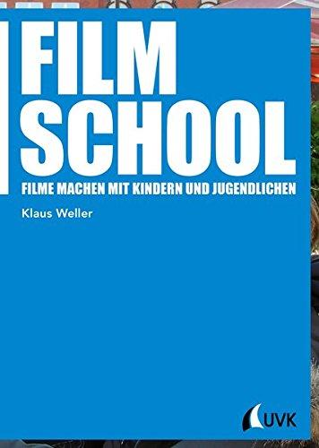 Film School: Filme machen mit Kindern und Jugendlichen (Praxis Film)