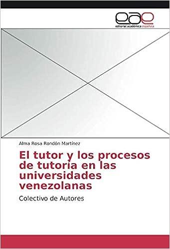 El tutor y los procesos de tutoría en las universidades venezolanas: Colectivo de Autores (Spanish Edition): Alma Rosa Rondón Martínez: 9783659073922: ...