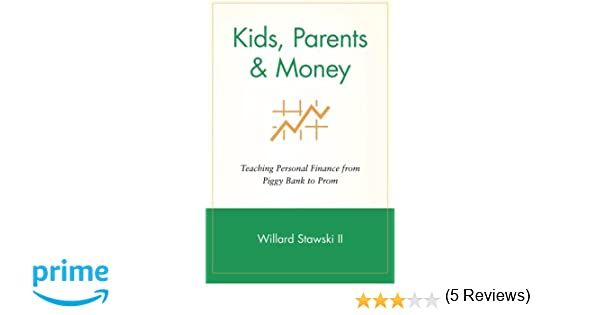 Kids, Parents & Money: Teaching Personal Finance from Piggy Bank ...