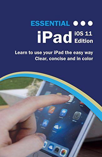 Essential iPad iOS 11 eTextbook Edition: The Illustrated Guide to using your iPad (Computer Essentials) (English Edition)