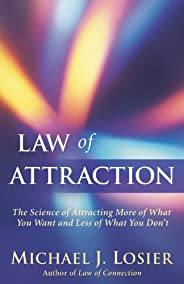 Law of Attraction: The Science of Attracting More of What You Want and Less of What You Don&#