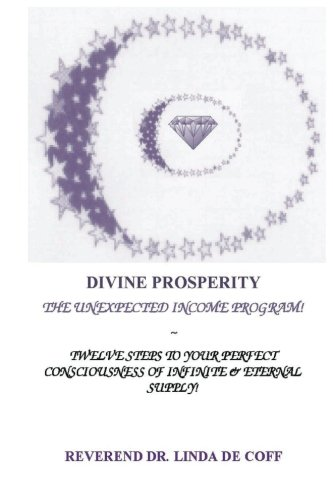 Book: DIVINE PROSPERITY ~ The Unexpected Income Program - Twelve Steps to Your Perfect Consciousness of Infinite & Eternal Supply! by Reverend Dr. Linda De Coff