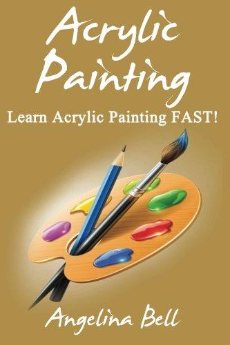 Acrylic Painting (Acrylic Painting, Acrylic Painting Tutorial, Acrylic Painting Books, Acrylic Painting Series, Acrylic Painting Course, Acrylic Painting Development) (Volume 1)