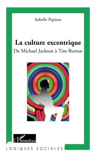 La culture excentrique: De Michael Jackson à Tim Burton (French Edition)