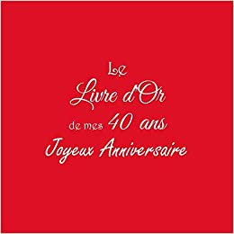 Joyeux Anniversaire 40 Ans.Le Livre D Or De Mes 40 Ans Joyeux Anniversaire Livre D Or