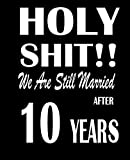 HOLY SHIT!! We are still married after 10