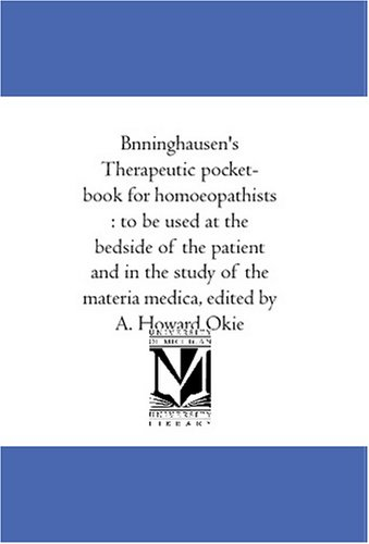 Bönninghausen's Therapeutic pocket-book for homoeopathists : to be used at the bedside of the patient and in the study of the materia medica, edited by A. Howard Okie