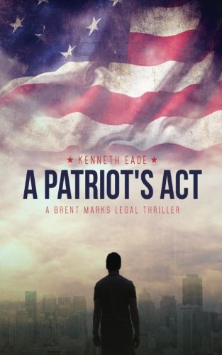 A Patriot's Act: a Brent Marks Legal Thriller (Brent Marks Legal Thriller Series) (Volume 1)