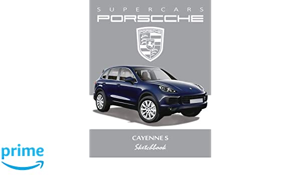 Supercars Porsche Cayenne S Sketchbook: Blank Paper for Drawing, Doodling or Sketching, Writing (Notebook, Journal) White Paper, 100 Durable Blank ... x ...