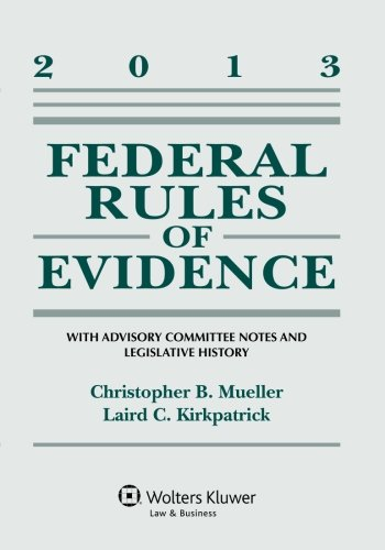 Federal Rules of Evidence: With Advisory Committee Notes and Legislative History, 2013 Edition