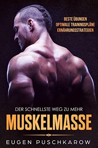 Der schnellste Weg zu mehr Muskelmasse (German Edition) por Eugen Puschkarow