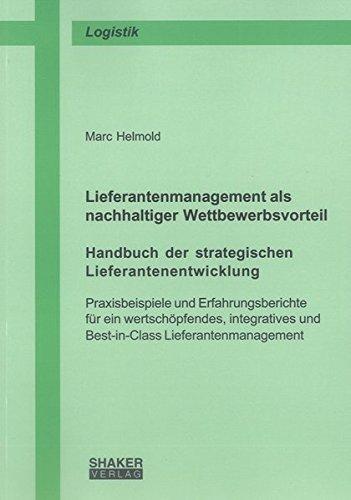 Lieferantenmanagement als nachhaltiger Wettbewerbsvorteil. Handbuch der strategischen Lieferantenentwicklung: Praxisbeispiele und Erfahrungsberichte ... (Berichte aus der Logistik)