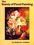 The Beauty of Floral Painting, Kathwren Jenkins, 0917121198