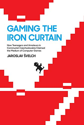 Gaming the Iron Curtain – How Teenagers and Amateurs in Communist Czechoslovakia Claimed the Medium of Computer Games