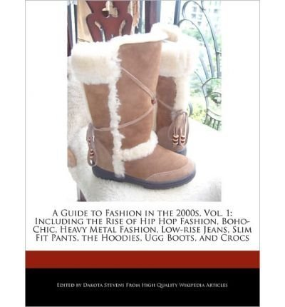 (A Guide to Fashion in the 2000s, Vol. 1: Including the Rise of Hip Hop Fashion, Boho-Chic, Heavy Metal Fashion, Low-Rise Jeans, Slim Fit Pants, the Hood) BY (Fort, Emeline) on 2010