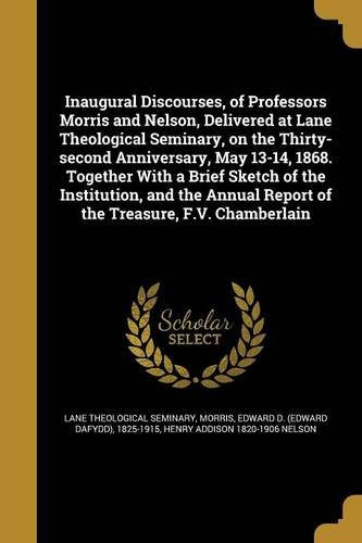 Inaugural Discourses, of Professors Morris and Nelson, Delivered at Lane Theological Seminary, on the Thirty-Second Anniversary, May 13-14, 1868. ... Report of the Treasure, F.V. Chamberlain ePub fb2 book