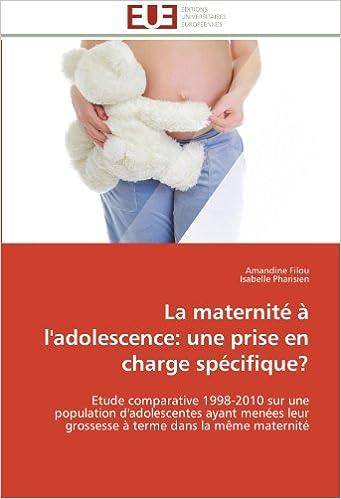 La maternité à l'adolescence: une prise en charge spécifique?: Etude comparative 1998-2010 sur une population d'adolescentes ayant menées leur grossesse à terme dans la même maternité pdf, epub ebook