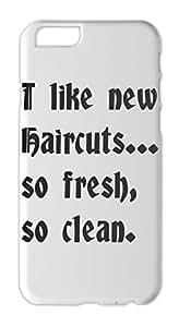 I like new Haircuts... so fresh, so clean. Iphone 6 plastic case