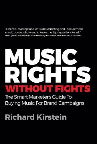 Music Rights Without Fights: The Smart Marketer's Guide To Buying Music For Brand Campaigns