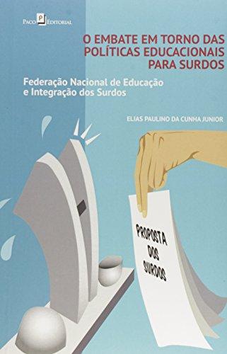 O Embate em Torno das Políticas Educacionais Para Surdos. Federação Nacional de Educação e Integração dos Surdos