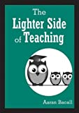 img - for The Lighter Side of Teaching by Aaron Bacall (2015-01-27) book / textbook / text book
