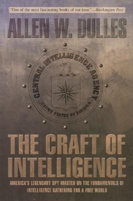 The Craft of Intelligence: America's Legendary Spy Master on the Fundamentals of Intelligence Gathering for a Free World [CRAFT OF INTELLIGENCE -OS]