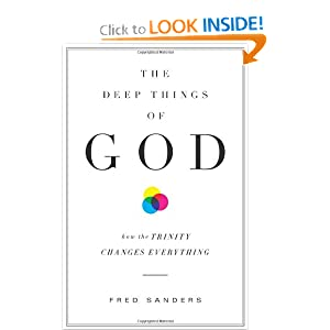The Deep Things of God: How the Trinity Changes Everything Fred Sanders