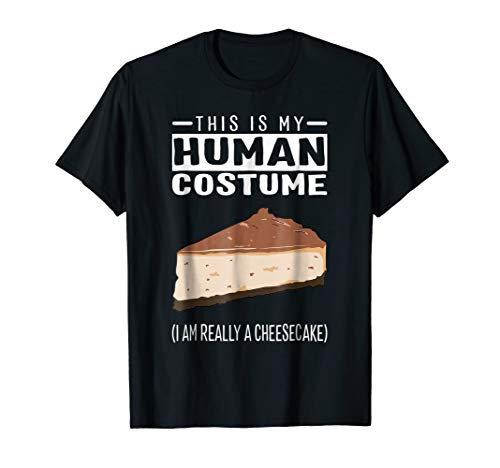 This Is My Human Costume I Am Really A Cheesecake T Shirt -