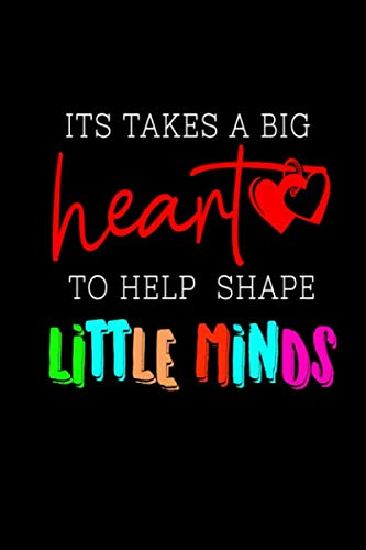 IT TAKES A BIG HEART TO HELP SHAPE LITTLE MINDS: Teacher appreciation gift journal, notebook, composition, diary. Cute Inspirational Quote Paperback ... gift. Buy for you, coworker, or friend.