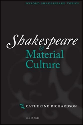 Shakespeare and Material Culture (Oxford Shakespeare Topics)