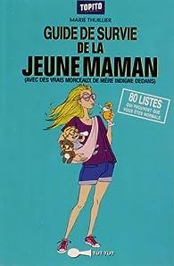 Guide de survie de la jeune maman : 80 listes qui prouvent que vous êtes normale par Camille Anseaume