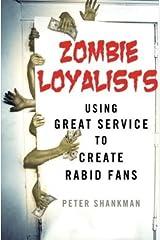 Using Great Service to Create Rabid Fans Zombie Loyalists (Hardback) - Common