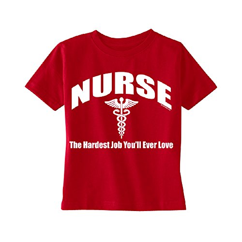 Nurse The Hardest Job You'll Ever Love Toddler T-Shirt Funny Kids Red 5T
