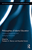 Philosophies of Islamic Education: Historical Perspectives and Emerging Discourses (Routledge Research in Religion and Education)