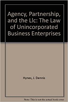 Agency, Partnership, and the Llc: The Law of Unincorporated Business Enterprises