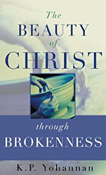 The Beauty of Christ Through Brokenness - KP Yohannan Books