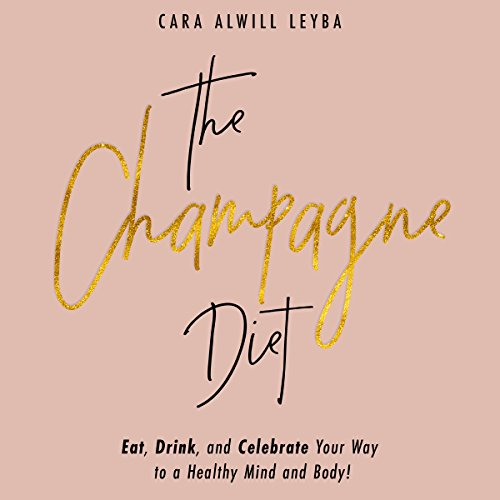 The Champagne Diet: Eat, Drink, and Celebrate Your Way to a Healthy Mind and Body! by Novel Audio