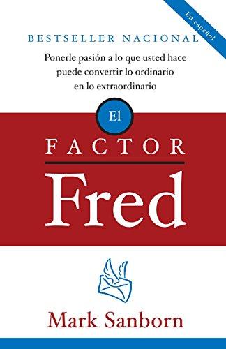 El factor Fred: Ponerle pasion a lo que usted hace puede convertir lo ordinario en lo extraordinario (Spanish Edition) by Brand: Vintage