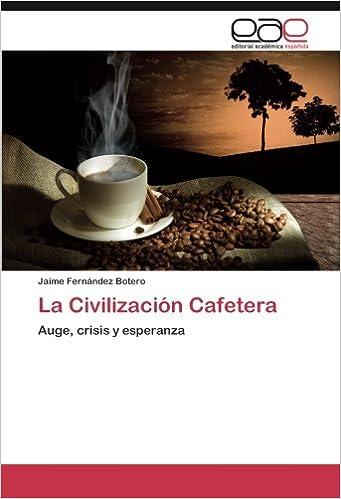 Amazon.com: La Civilización Cafetera: Auge, crisis y ...