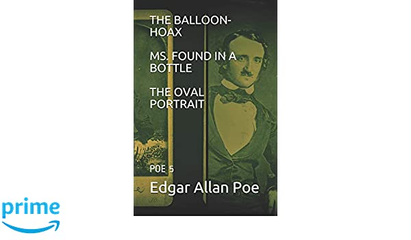 THE BALLOON-HOAX / MS. FOUND IN A BOTTLE / THE OVAL PORTRAIT: POE 5: Amazon.es: Edgar Allan Poe: Libros en idiomas extranjeros