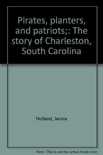 Pirates, planters, and patriots;: The story of Charleston, South Carolina