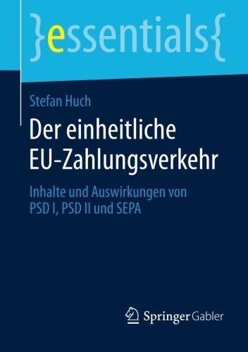 Der einheitliche EU-Zahlungsverkehr: Inhalte und Auswirkungen von PSD I, PSD II und SEPA (essentials) Taschenbuch – 5. August 2014 Stefan Huch Springer Gabler 3658062010 Betriebswirtschaft