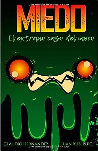 MIEDO El extraño caso del moco (Spanish Edition): Claudio Hernández, Juan Rubí, Higinia María: 9781719975162: Amazon.com: Books