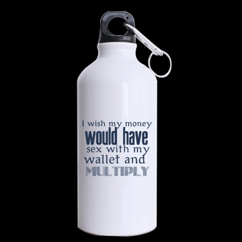 I wish my money would have sex with my wallet and multiply. 13.5 OZ Sport Bottle /Sport Mug(Two Sides),BPA Free by Funny Sports Bottle