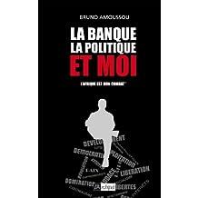 La banque, la politique et moi (Politique, idée, société) (French Edition)