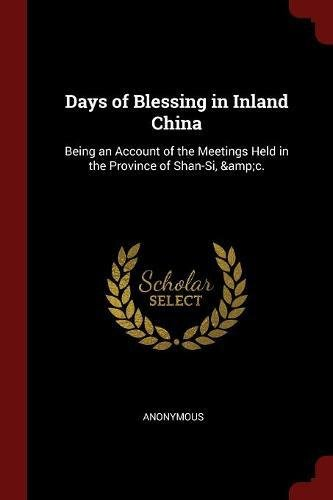 Download Days of Blessing in Inland China: Being an Account of the Meetings Held in the Province of Shan-Si, &c. pdf epub