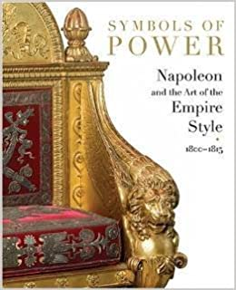 Symbols of Power Symbols of Power: Nepoleon and the Art of the Empire Style, 1800-1815 Nepoleon and the Art of the Empire Style, 1800-1815