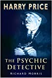 Harry Price: The Psychic Detective by Richard Morris (2006-05-03)
