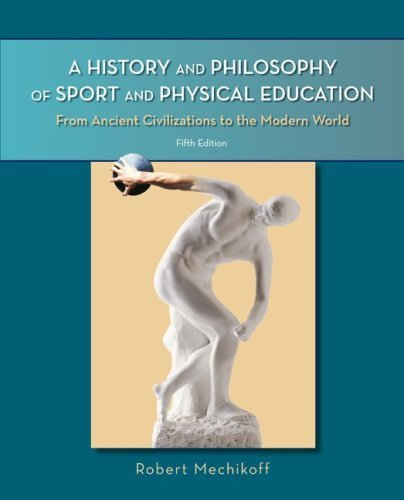 A History and Philosophy of Sport and Physical Education: From Ancient Civilizations to the Modern World by Robert Mechikoff (2009-01-21)