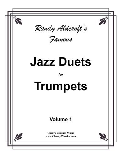 Famous Jazz Duets for Trumpets by Randy Aldcroft, volume 1 Trumpet Duets by Randy Aldcroft - Trumpet Famous Jazz
